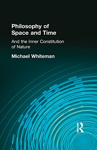 Philosophy of Space and Time: And the Inner Constitution of Nature: WHITEMAN, MICHAEL,