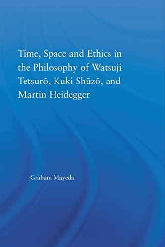 Time, Space, and Ethics in the Thought of Martin Heidegger, Watsuji Tetsuro, and Kuki Shuzo: Mayeda...
