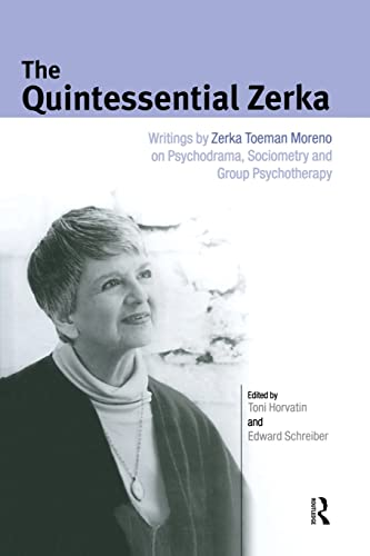 9781138871861: The Quintessential Zerka: Writings by Zerka Toeman Moreno on Psychodrama, Sociometry and Group Psychotherapy