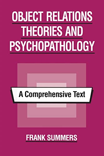 Object Relations Theories and Psychopathology: A Comprehensive Text: Summers, Frank