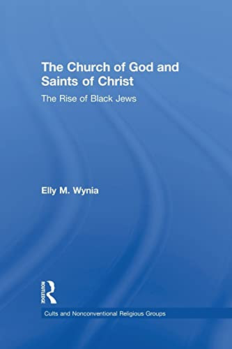 9781138873353: The Church of God and Saints of Christ: The Rise of Black Jews (Cults and Nonconventional Religious Groups)