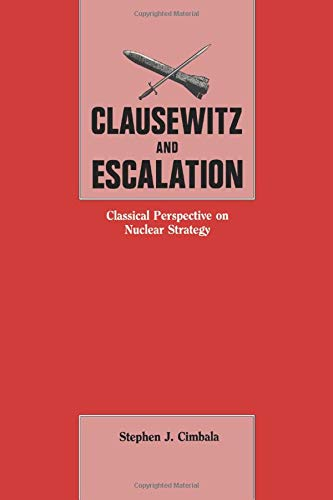 9781138873575: Clausewitz and Escalation: Classical Perspective on Nuclear Strategy