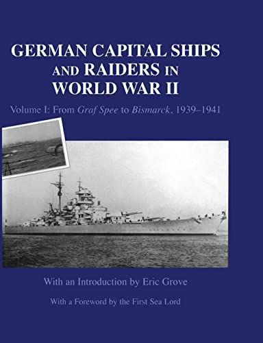 9781138873636: German Capital Ships and Raiders in World War II: Volume I: From Graf Spee to Bismarck, 1939-1941
