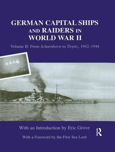 9781138873643: German Capital Ships and Raiders in World War II: Volume II: From Scharnhorst to Tirpitz, 1942-1944 (Whitehall Histories: Naval Staff Histories)