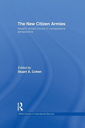 9781138873674: The New Citizen Armies: Israel's Armed Forces in Comparative Perspective (BESA Studies in International Security)