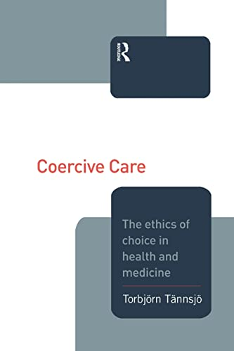 9781138873834: Coercive Care: Ethics of Choice in Health & Medicine