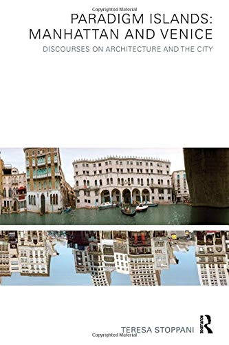 9781138874046: Paradigm Islands: Manhattan and Venice: Discourses on Architecture and the City