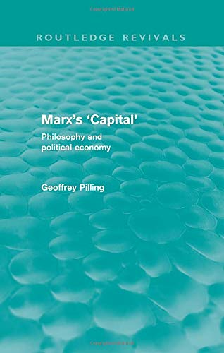 Marx's 'Capital' (Routledge Revivals): Philosophy and Political Economy: Pilling,...