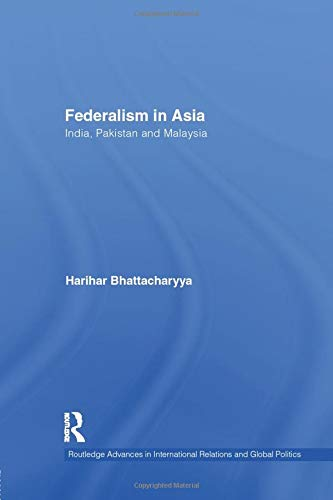 Federalism in Asia: India, Pakistan and Malaysia: BHATTACHARYYA, HARIHAR