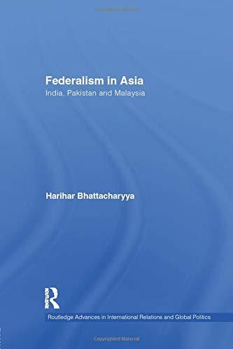 Federalism in Asia: India, Pakistan and Malaysia: Harihar Bhattacharyya