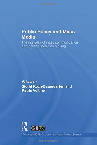 9781138874121: Public Policy and the Mass Media: The Interplay of Mass Communication and Political Decision Making (Routledge/Ecpr Studies in European Political Science)