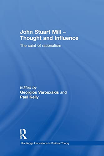 9781138874190: John Stuart Mill - Thought and Influence: The Saint of Rationalism (Routledge Innovations in Political Theory)