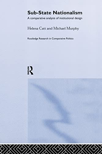 9781138874398: Sub-State Nationalism: A Comparative Analysis of Institutional Design (Routledge Research in Comparative Politics)