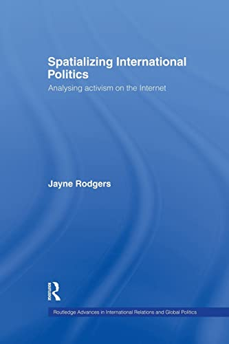 9781138874404: Spatializing International Politics: Analysing Activism on the Internet (Routledge Advances in International Relations and Global Politics)