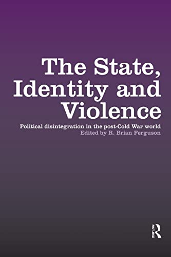 9781138874428: The State, Identity and Violence: Political Disintegration in the Post-Cold War World