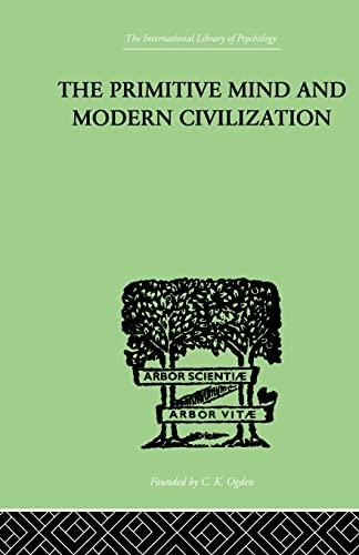 The Primitive Mind And Modern Civilization: ALDRICH, CHARLES ROBERTS,