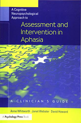 A Cognitive Neuropsychological Approach to Assessment and Intervention in Aphasia: A clinician&#x27...
