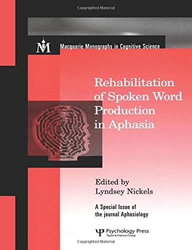 Rehabilitation of Spoken Word Production in Aphasia; A Special Issue of Aphasiology: NICKELS, ...