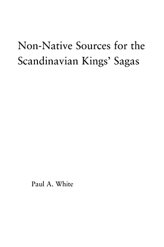 9781138878396: Non-Native Sources for the Scandinavian Kings' Sagas (Studies in Medieval History and Culture)