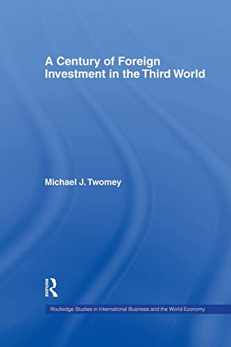 9781138879393: A Century of Foreign Investment in the Third World (Routledge Studies in International Business and the World Economy)