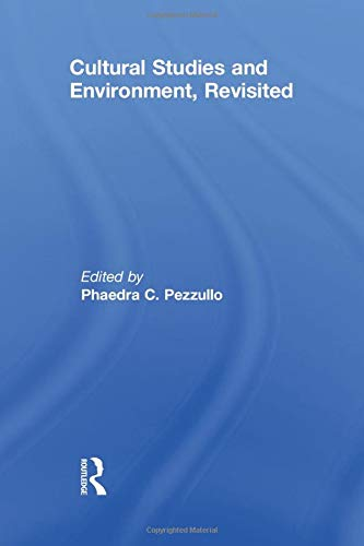 Cultural Studies and Environment, Revisited: PEZZULLO, PHAEDRA. C