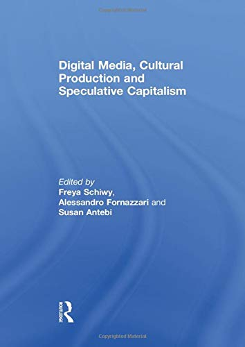 Digital Media, Cultural Production and Speculative Capitalism: Schiwy, Freya (EDT)/ Fornazzari, ...