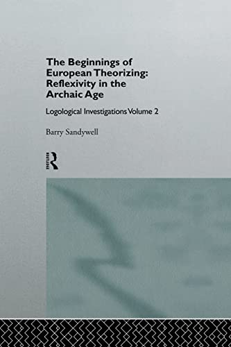 9781138879959: The Beginnings of European Theorizing: Reflexivity in the Archaic Age: Logological Investigations: Volume Two
