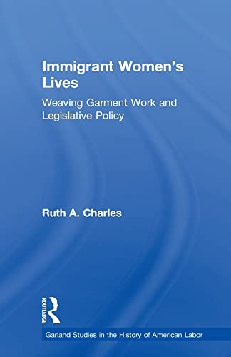 Immigrant Women's Lives: Weaving Garment Work and Legislative Policy: Charles,Ruth A.