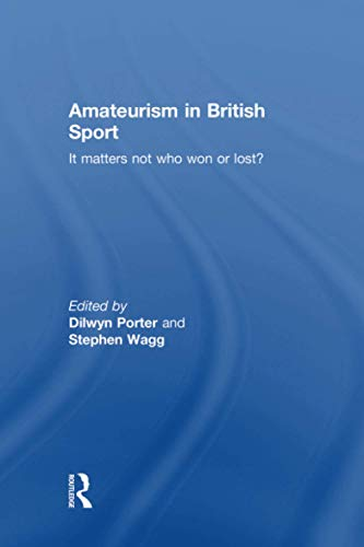 9781138880399: Amateurism in British Sport: It Matters Not Who Won or Lost?