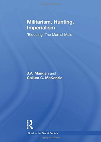 9781138880412: Militarism, Hunting, Imperialism: 'Blooding' The Martial Male (Sport in the Global Society)