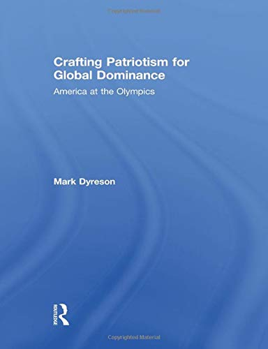 9781138880429: Crafting Patriotism for Global Dominance: America at the Olympics (Sport in the Global Society)