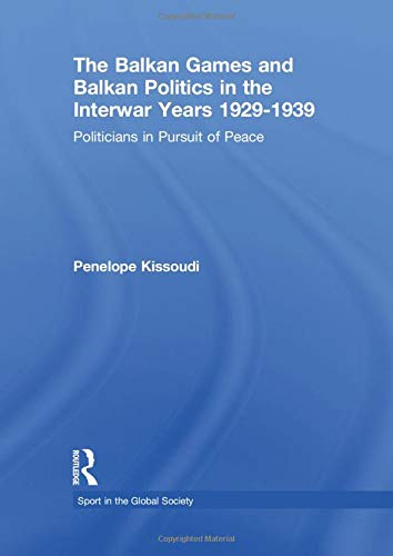 9781138880450: The Balkan Games and Balkan Politics in the Interwar Years 1929 – 1939: Politicians in Pursuit of Peace