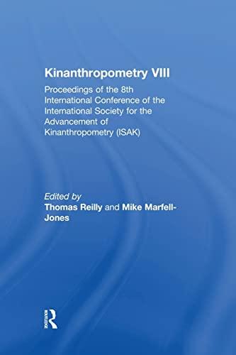 Kinanthropometry VIII: Proceedings of the 8th International: Marfell-Jones,Mike