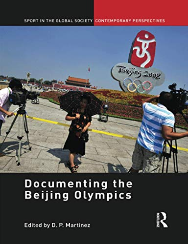 9781138880573: Documenting the Beijing Olympics (Sport in the Global Society - Contemporary Perspectives)
