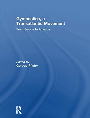 Gymnastics, a Transatlantic Movement: From Europe to America: Pfister,Gertrud