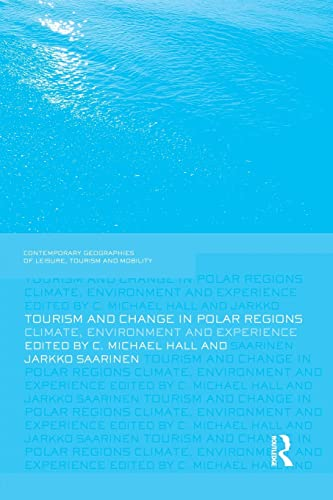 Tourism and Change in Polar Regions: Climate, Environments and Experiences (Contemporary ...