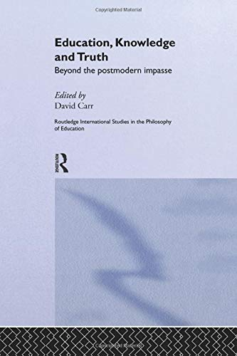 9781138881068: Education, Knowledge and Truth: Beyond the Postmodern Impasse (Routledge International Studies in the Philosophy of Education)