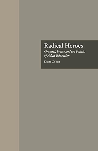9781138881150: Radical Heroes: Gramsci, Freire and the Poitics of Adult Education