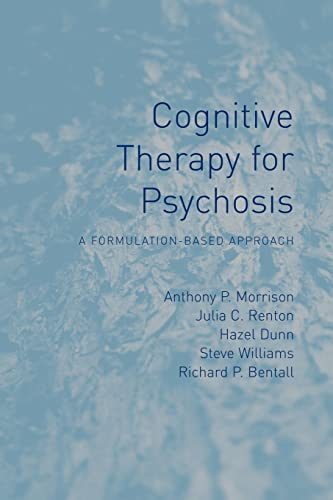 Cognitive Therapy for Psychosis: A Formulation-Based Approach: Morrison, Anthony P; Renton, Julia