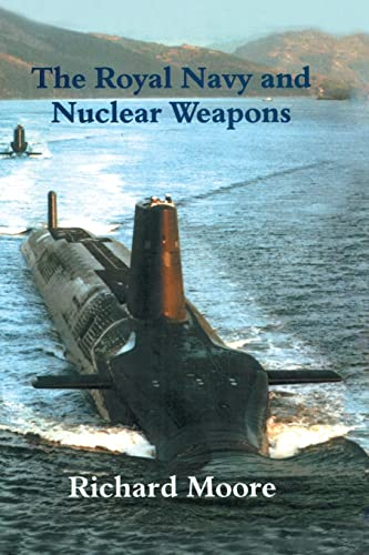 The Royal Navy and Nuclear Weapons: Moore, Richard