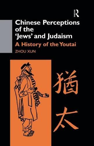 9781138883864: Chinese Perceptions of the Jews' and Judaism: A History of the Youtai