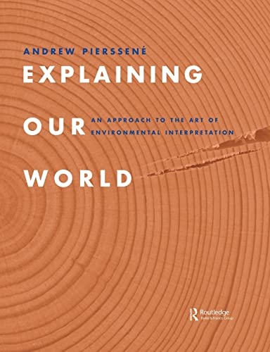 9781138884359: Explaining Our World: An Approach to the Art of Environmental Interpretation