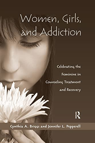 9781138884403: Women, Girls, and Addiction: Celebrating the Feminine in Counseling Treatment and Recovery