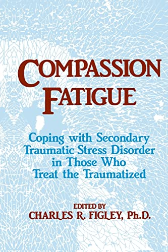 9781138884441: Compassion Fatigue: Coping With Secondary Traumatic Stress Disorder In Those Who Treat The Traumatized (Brunner/Mazel Psychosocial Stress)