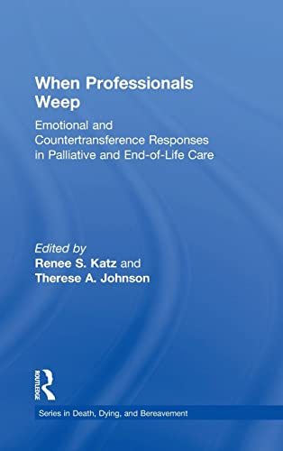 9781138884533: When Professionals Weep: Emotional and Countertransference Responses in Palliative and End-of-Life Care (Series in Death, Dying, and Bereavement)
