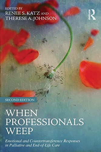 9781138884540: When Professionals Weep: Emotional and Countertransference Responses in Palliative and End-of-Life Care (Series in Death, Dying, and Bereavement)