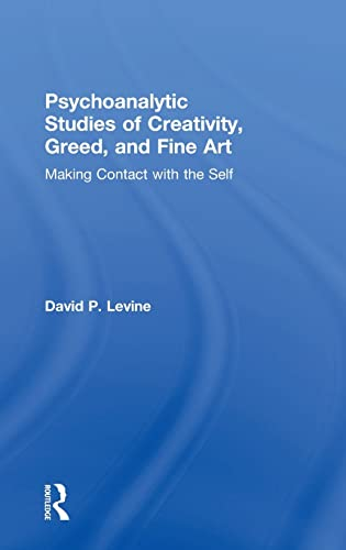 9781138884762: Psychoanalytic Studies of Creativity, Greed, and Fine Art: Making Contact with the Self