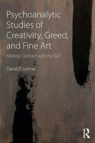9781138884779: Psychoanalytic Studies of Creativity, Greed, and Fine Art: Making Contact with the Self