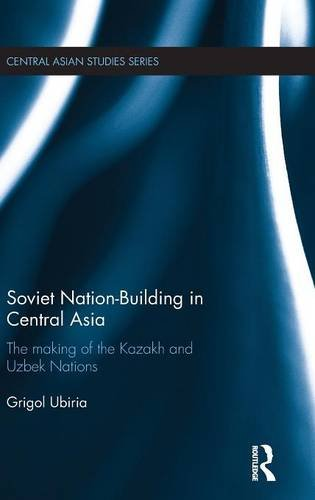Soviet Nation-Building in Central Asia: The Making of the Kazakh and Uzbek Nations: Ubiria, Grigol