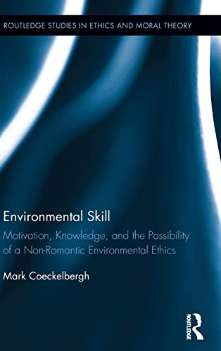 Environmental Skill: Motivation, Knowledge, and the Possibility of a Non-Romantic Environmental ...